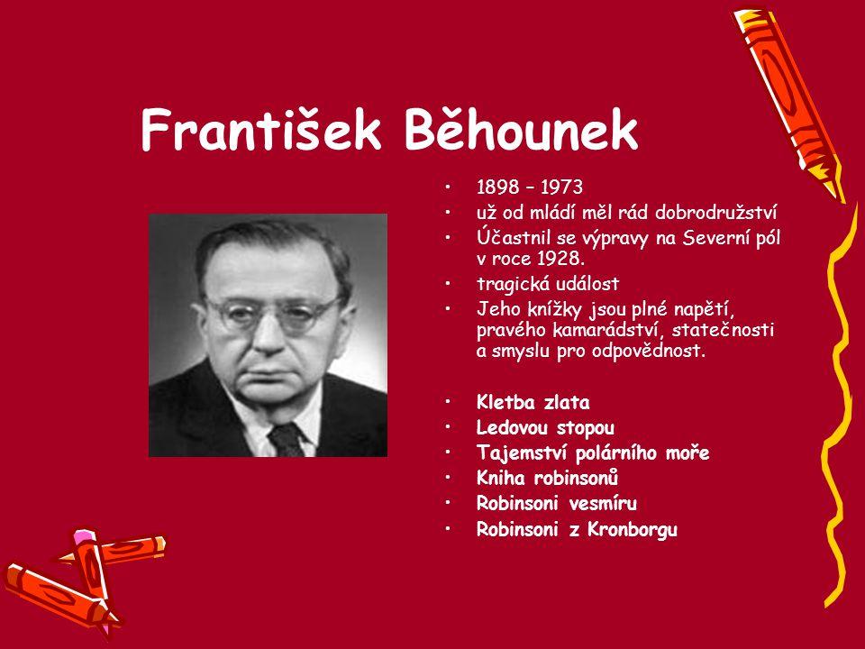 František Běhounek 1898 – 1973 už od mládí měl rád dobrodružství Účastnil se výpravy na Severní pól v roce 1928. tragická událost Jeho knížky jsou pln