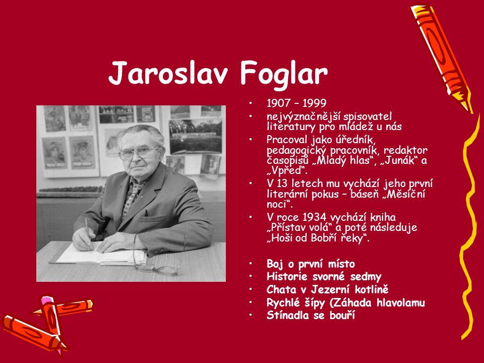 """Jaroslav Foglar 1907 – 1999 nejvýznačnější spisovatel literatury pro mládež u nás Pracoval jako úředník, pedagogický pracovník, redaktor časopisů """"Mla"""