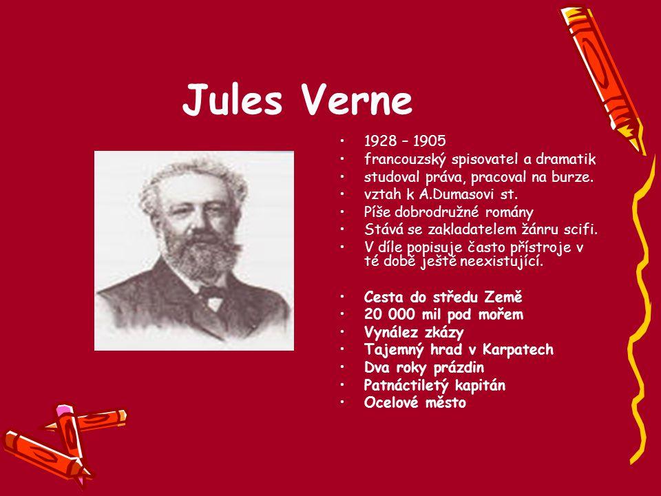 Jules Verne 1928 – 1905 francouzský spisovatel a dramatik studoval práva, pracoval na burze. vztah k A.Dumasovi st. Píše dobrodružné romány Stává se z