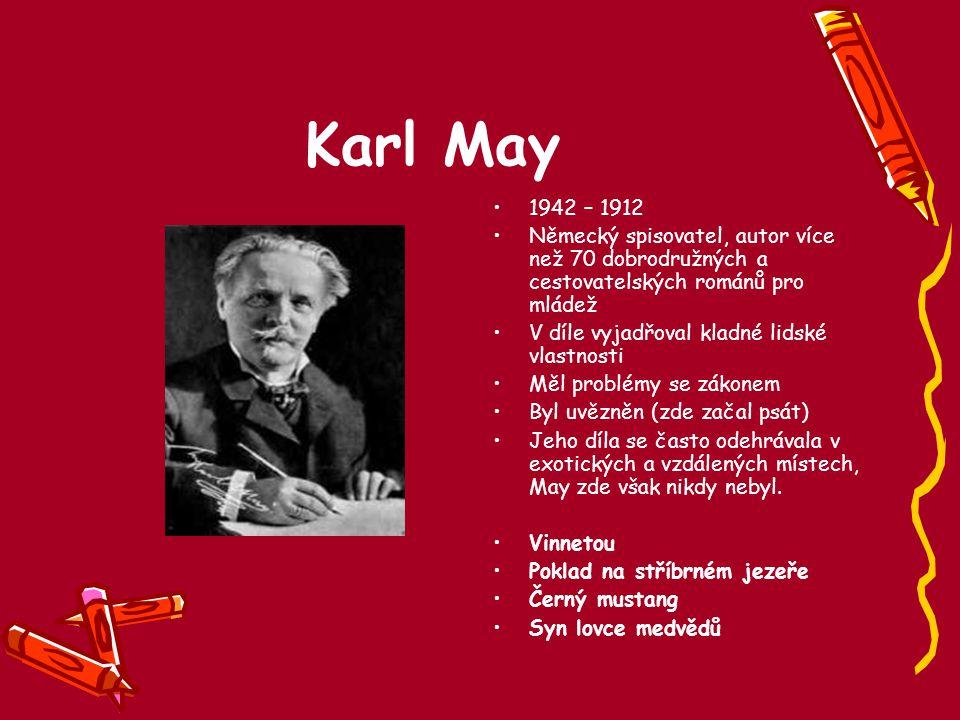 Karl May 1942 – 1912 Německý spisovatel, autor více než 70 dobrodružných a cestovatelských románů pro mládež V díle vyjadřoval kladné lidské vlastnost