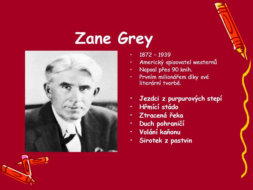 Zane Grey 1872 – 1939 Americký spisovatel westernů Napsal přes 90 knih. Prvním milionářem díky své literární tvorbě. Jezdci z purpurových stepí Hřmící