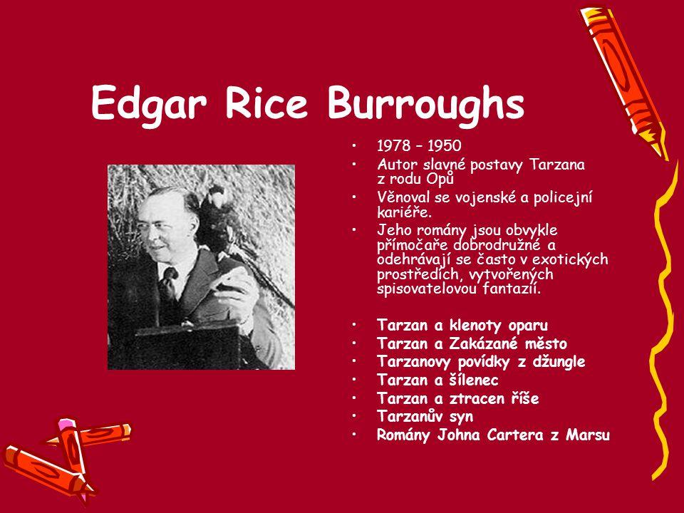 Edgar Rice Burroughs 1978 – 1950 Autor slavné postavy Tarzana z rodu Opů Věnoval se vojenské a policejní kariéře. Jeho romány jsou obvykle přímočaře d