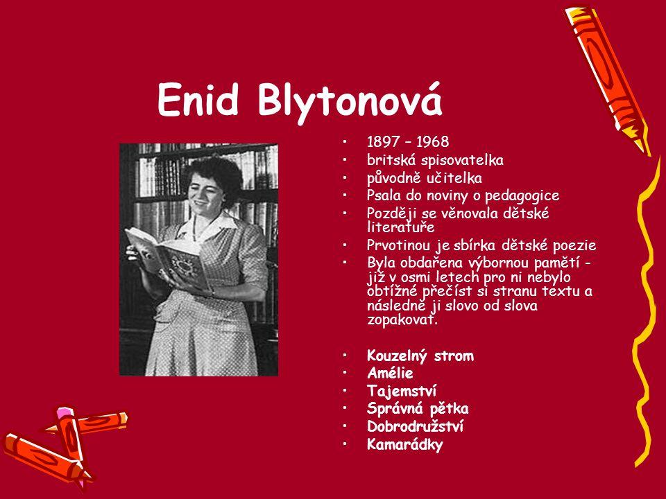 Enid Blytonová 1897 – 1968 britská spisovatelka původně učitelka Psala do noviny o pedagogice Později se věnovala dětské literatuře Prvotinou je sbírk
