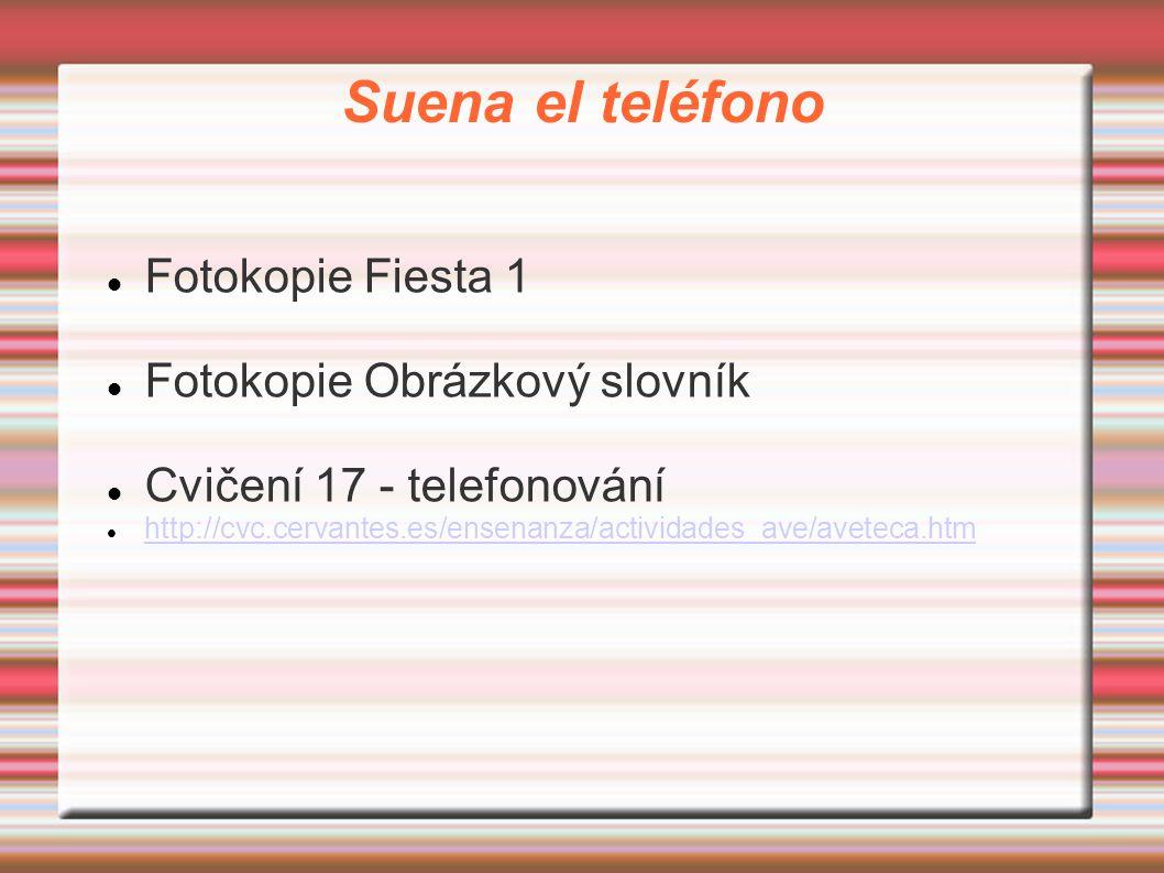 Suena el teléfono Fotokopie Fiesta 1 Fotokopie Obrázkový slovník Cvičení 17 - telefonování http://cvc.cervantes.es/ensenanza/actividades_ave/aveteca.htm
