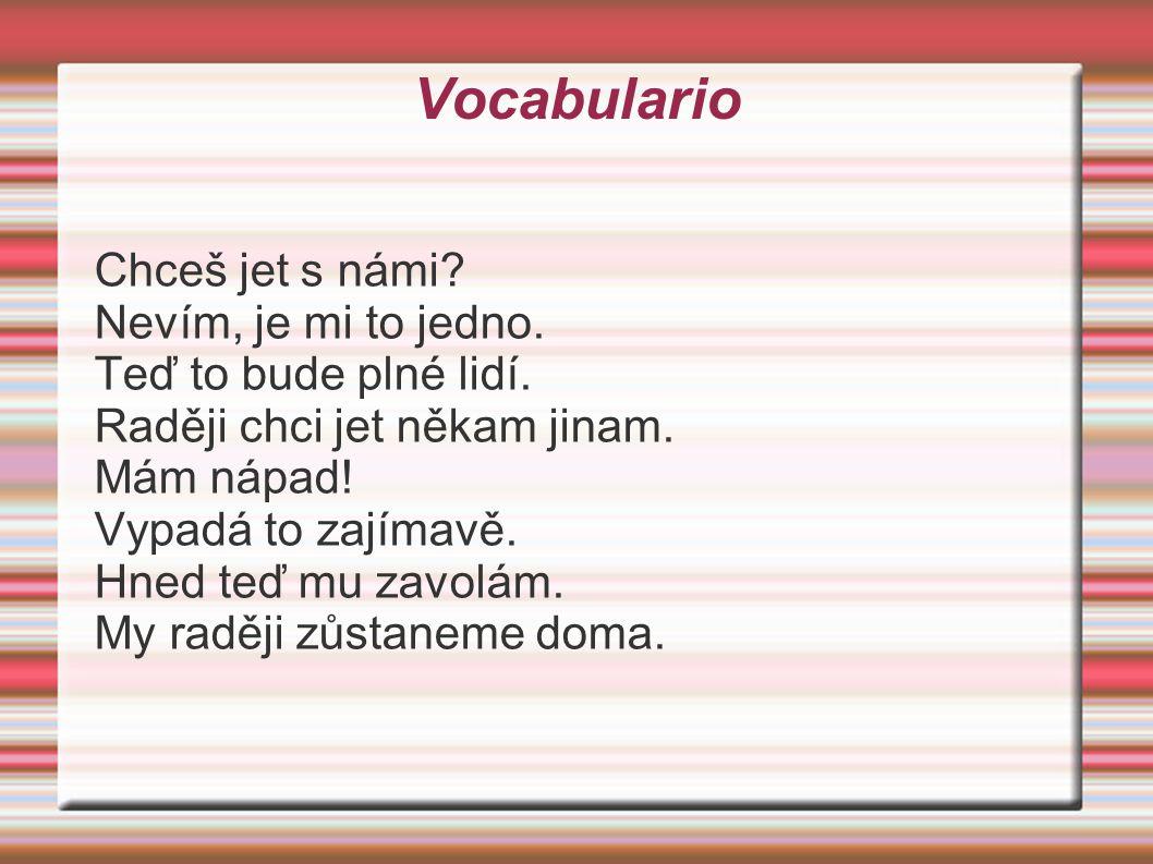Vocabulario Chceš jet s námi. Nevím, je mi to jedno.