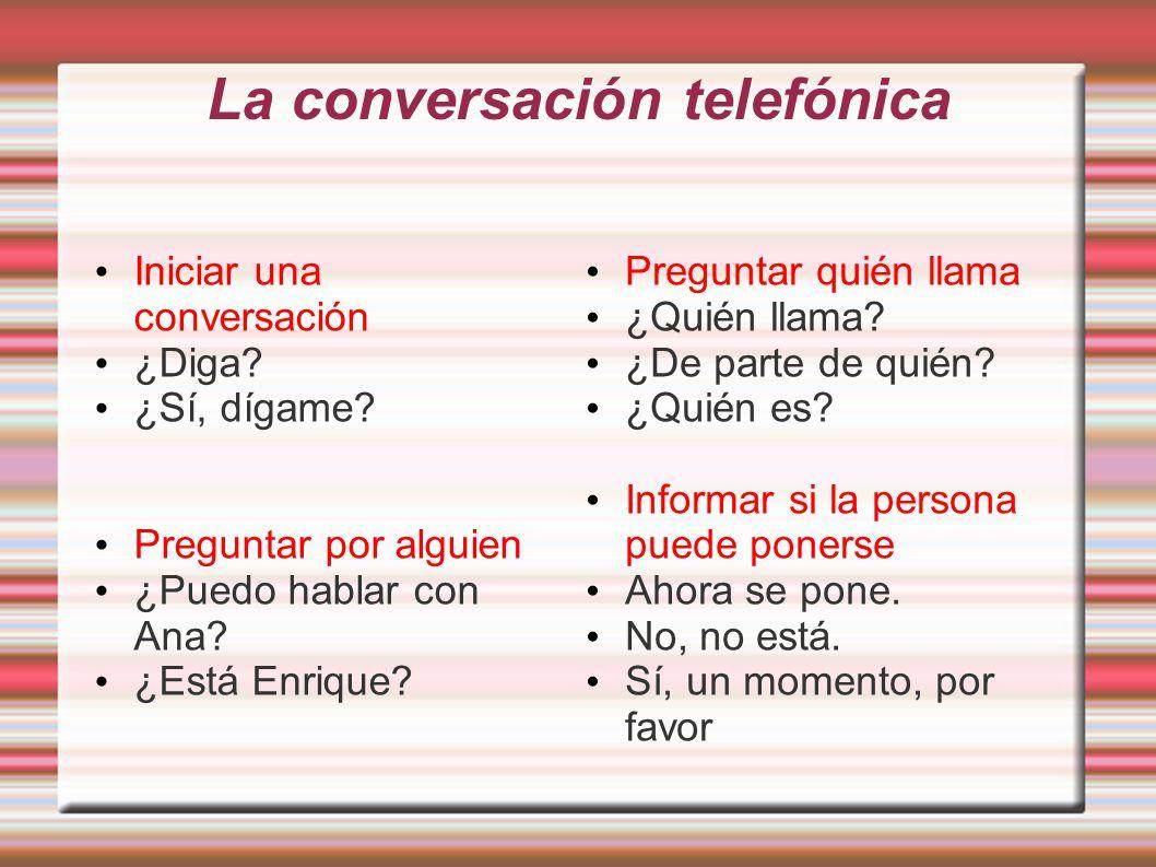 La conversación telefónica Iniciar una conversación ¿Diga.
