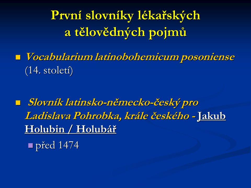 První slovníky lékařských a tělovědných pojmů Vocabularium latinobohemicum posoniense (14. století) Vocabularium latinobohemicum posoniense (14. stole