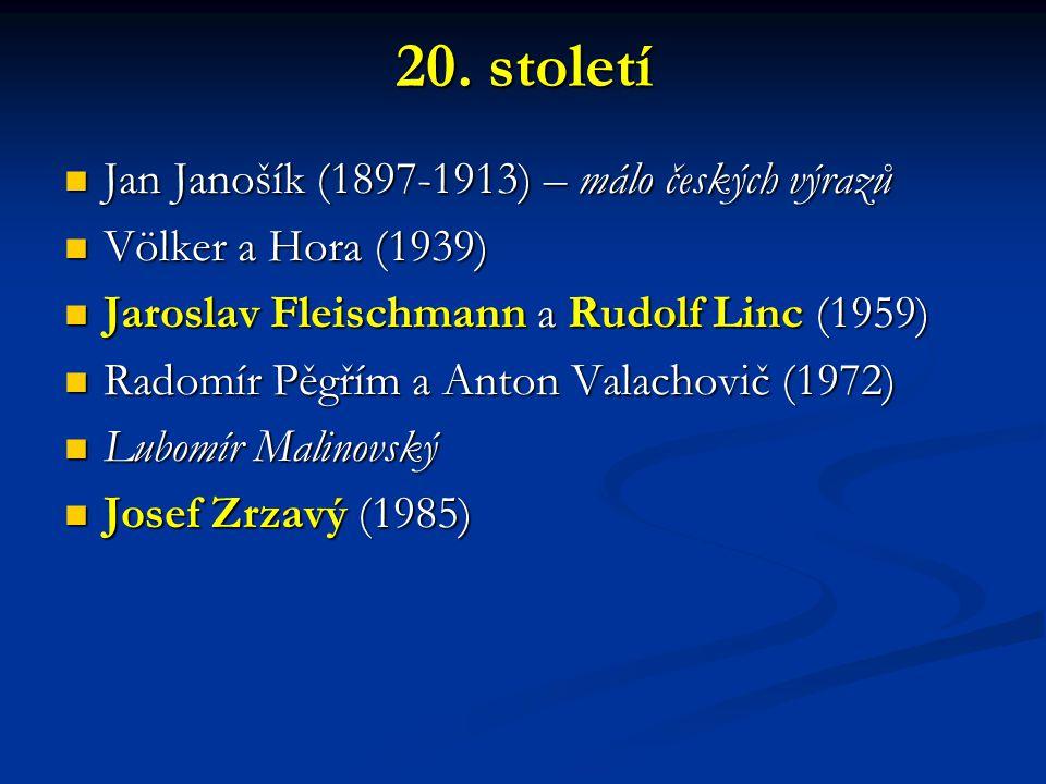 20. století Jan Janošík (1897-1913) – málo českých výrazů Jan Janošík (1897-1913) – málo českých výrazů Völker a Hora (1939) Völker a Hora (1939) Jaro