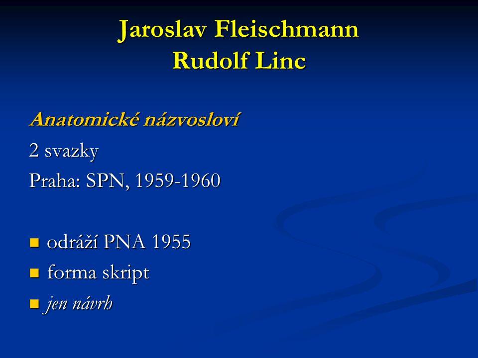 Jaroslav Fleischmann Rudolf Linc Anatomické názvosloví 2 svazky Praha: SPN, 1959-1960 odráží PNA 1955 odráží PNA 1955 forma skript forma skript jen ná