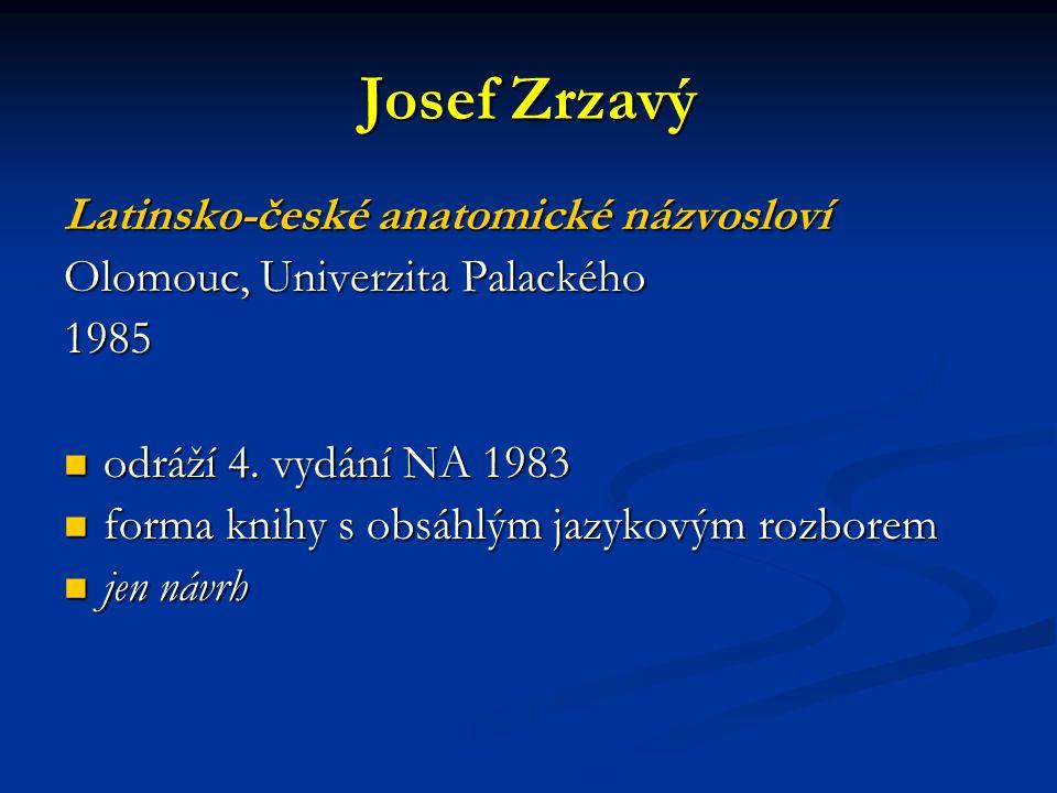 Josef Zrzavý Latinsko-české anatomické názvosloví Olomouc, Univerzita Palackého 1985 odráží 4. vydání NA 1983 odráží 4. vydání NA 1983 forma knihy s o