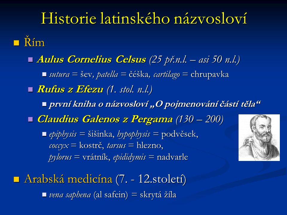 Řím Řím Aulus Cornelius Celsus (25 př.n.l. – asi 50 n.l.) Aulus Cornelius Celsus (25 př.n.l. – asi 50 n.l.) sutura = šev, patella = čéška, cartilago =