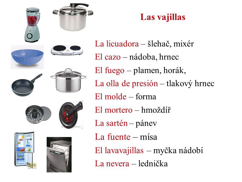 Las vajillas La licuadora – šlehač, mixér El cazo – nádoba, hrnec El fuego – plamen, horák, La olla de presión – tlakový hrnec El molde – forma El mor