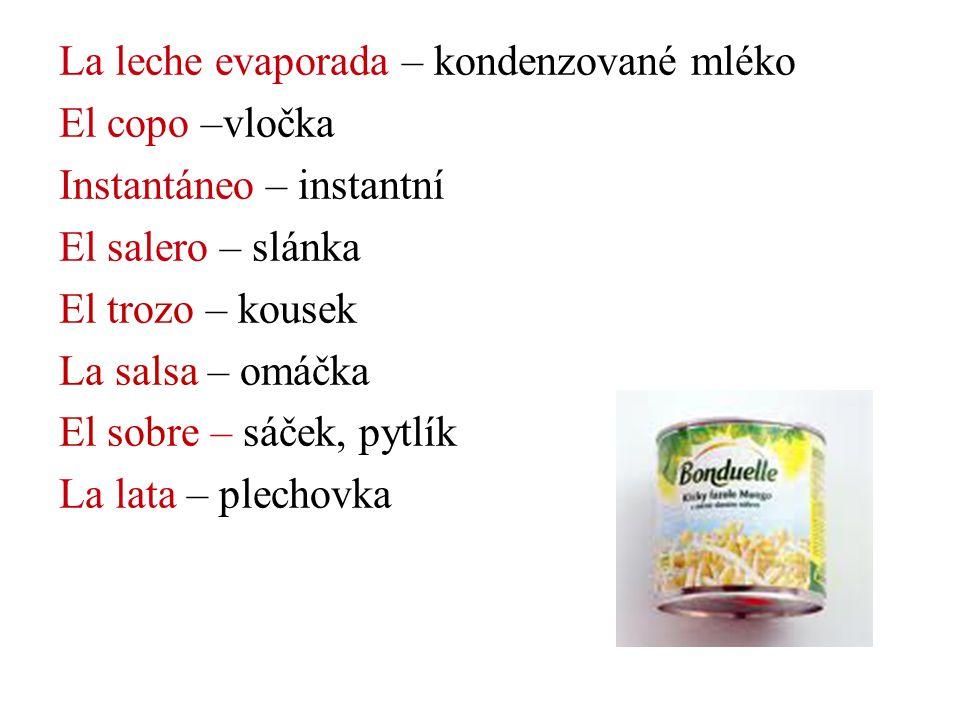 La leche evaporada – kondenzované mléko El copo –vločka Instantáneo – instantní El salero – slánka El trozo – kousek La salsa – omáčka El sobre – sáče