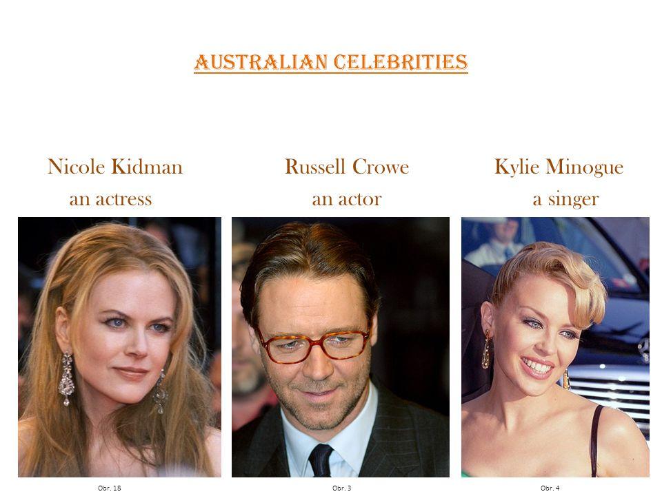 Obr. 3Obr. 4Obr. 18 Australian celebrities Nicole KidmanRussell Crowe Kylie Minogue an actress an actor a singer