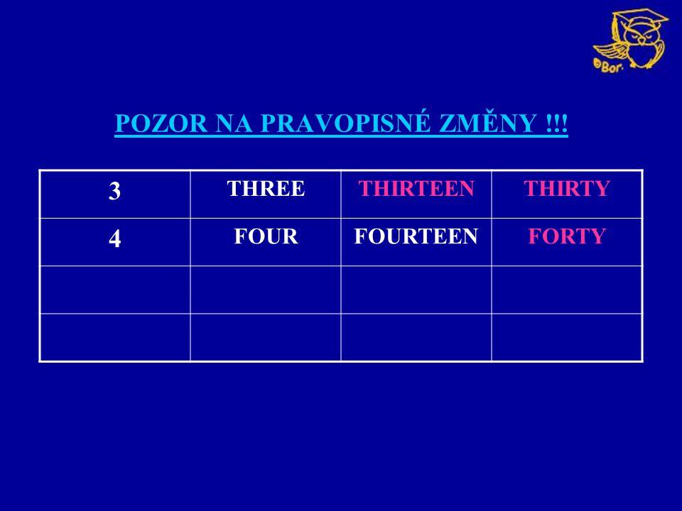 POZOR NA PRAVOPISNÉ ZMĚNY !!! 3 THREETHIRTEENTHIRTY 4 FOURFOURTEENFORTY