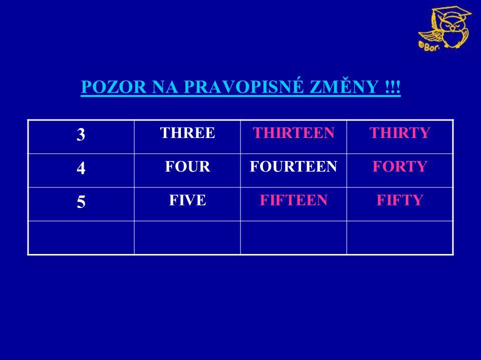 POZOR NA PRAVOPISNÉ ZMĚNY !!! 3 THREETHIRTEENTHIRTY 4 FOURFOURTEENFORTY 5 FIVEFIFTEENFIFTY