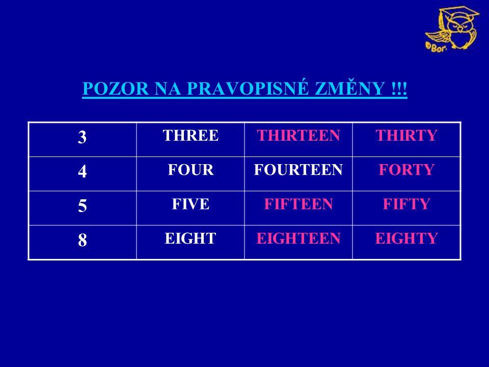 POZOR NA PRAVOPISNÉ ZMĚNY !!! 3 THREETHIRTEENTHIRTY 4 FOURFOURTEENFORTY 5 FIVEFIFTEENFIFTY 8 EIGHTEIGHTEENEIGHTY