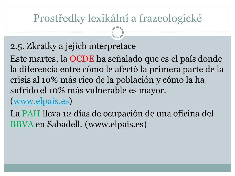 Prostředky lexikální a frazeologické 2.5. Zkratky a jejich interpretace Este martes, la OCDE ha señalado que es el país donde la diferencia entre cómo