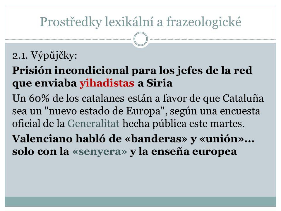 Prostředky lexikální a frazeologické 2.1. Výpůjčky: Prisión incondicional para los jefes de la red que enviaba yihadistas a Siria Un 60% de los catala