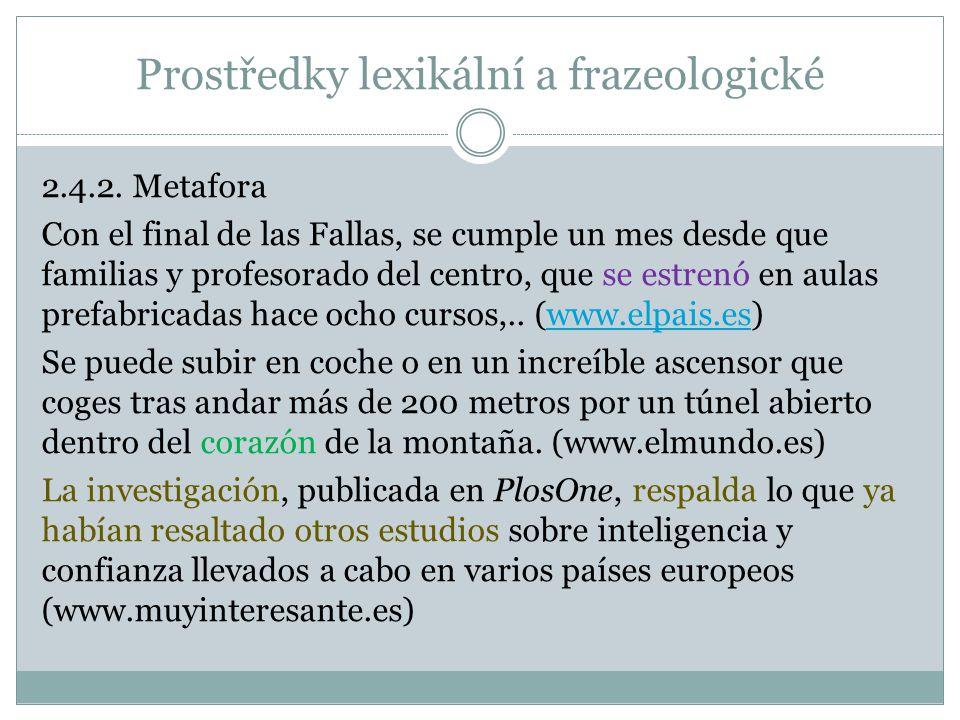 Prostředky lexikální a frazeologické 2.4.2. Metafora Con el final de las Fallas, se cumple un mes desde que familias y profesorado del centro, que se