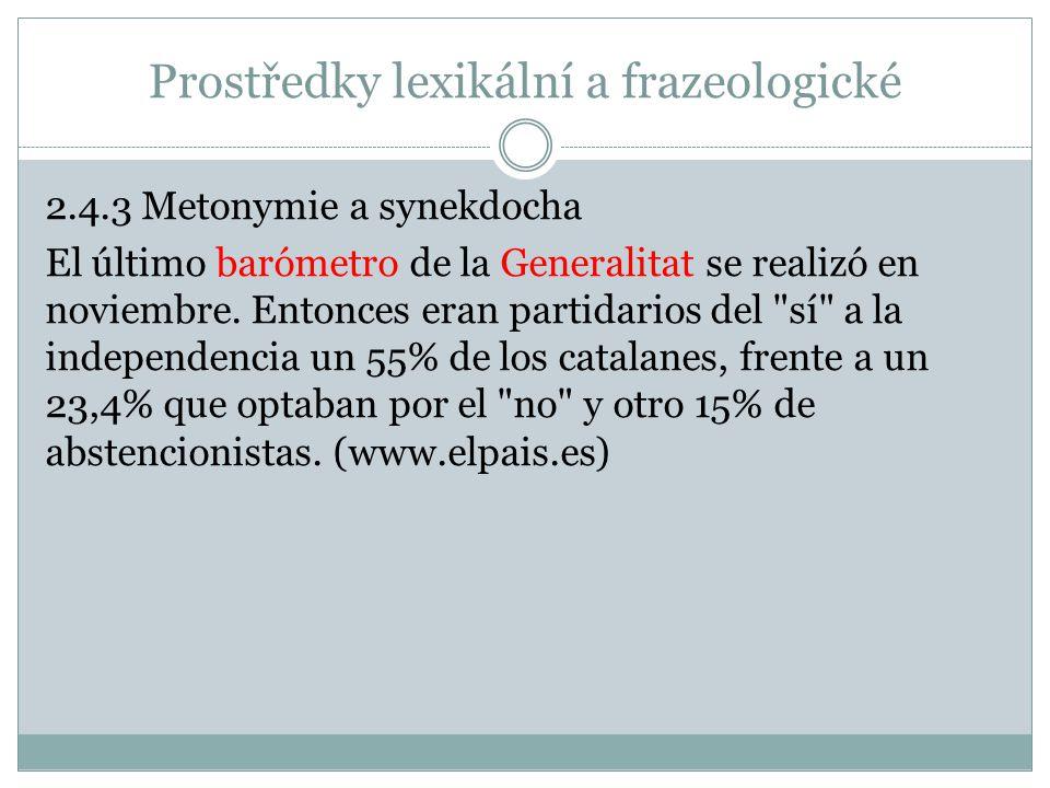 Prostředky lexikální a frazeologické 2.4.3 Metonymie a synekdocha El último barómetro de la Generalitat se realizó en noviembre. Entonces eran partida