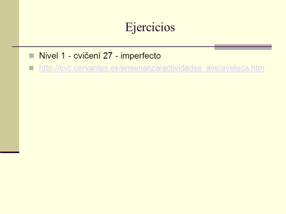 Ejercicios Nivel 1 - cvičení 27 - imperfecto http://cvc.cervantes.es/ensenanza/actividades_ave/aveteca.htm