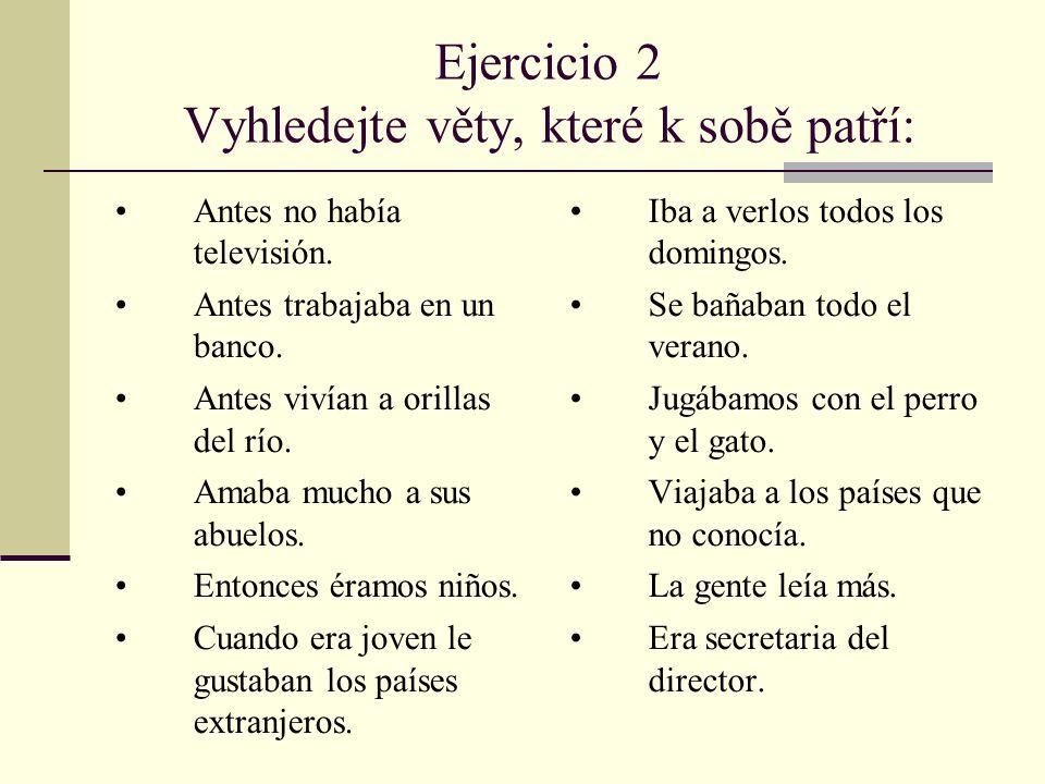 Ejercicio 2 Vyhledejte věty, které k sobě patří: Antes no había televisión.
