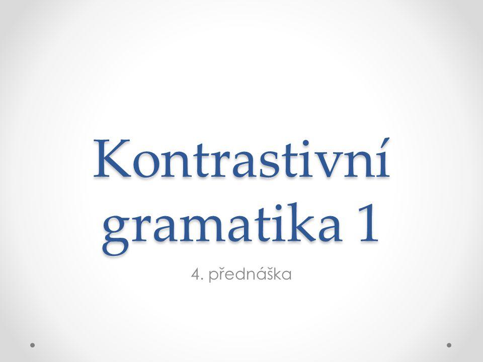 Kontrastivní gramatika 1 4. přednáška