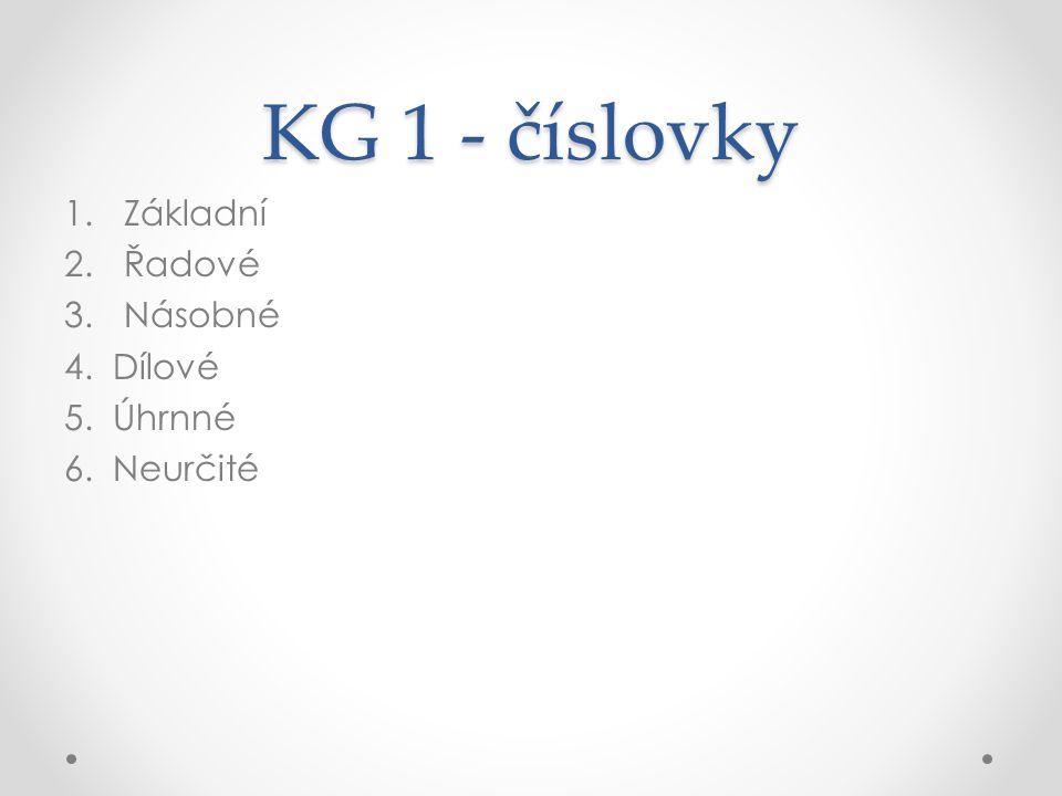KG 1 - číslovky 1.Základní 2.Řadové 3.Násobné 4. Dílové 5. Úhrnné 6. Neurčité