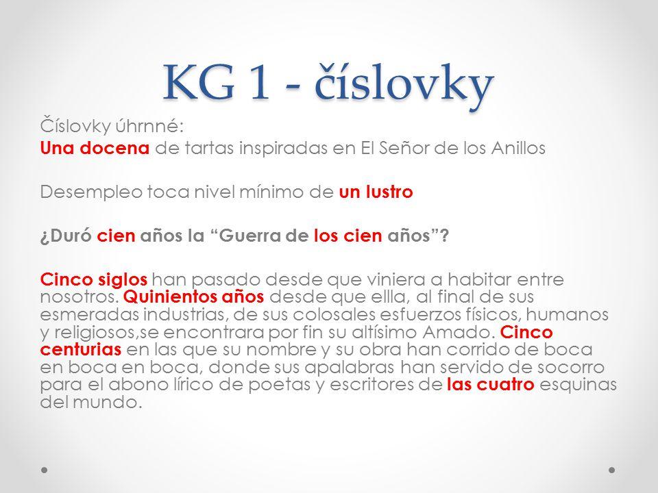 KG 1 - číslovky Číslovky úhrnné: Una docena de tartas inspiradas en El Señor de los Anillos Desempleo toca nivel mínimo de un lustro ¿Duró cien años la Guerra de los cien años .