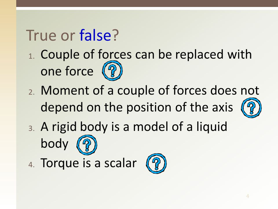 4 1. Couple of forces can be replaced with one force 2.