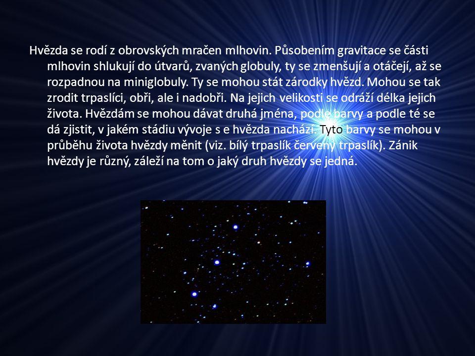 Hvězda se rodí z obrovských mračen mlhovin. Působením gravitace se části mlhovin shlukují do útvarů, zvaných globuly, ty se zmenšují a otáčejí, až se