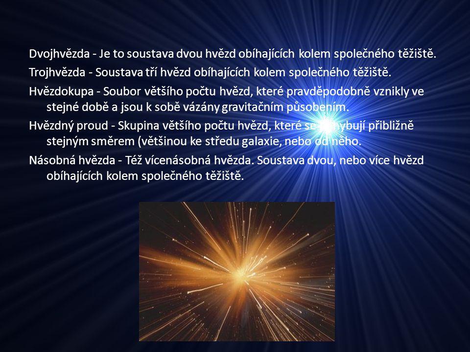 Dvojhvězda - Je to soustava dvou hvězd obíhajících kolem společného těžiště. Trojhvězda - Soustava tří hvězd obíhajících kolem společného těžiště. Hvě