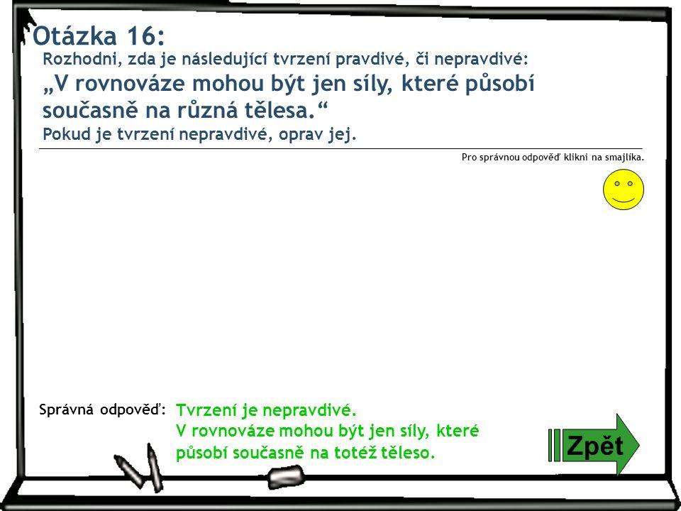 Otázka 16: Zpět Správná odpověď: Pro správnou odpověď klikni na smajlíka.