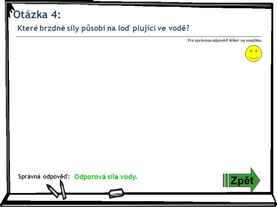 Otázka 5: Zpět Správná odpověď: Pro správnou odpověď klikni na smajlíka.