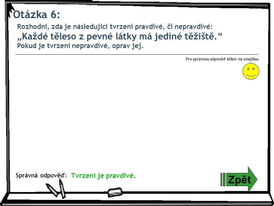 Otázka 6: Zpět Správná odpověď: Pro správnou odpověď klikni na smajlíka.