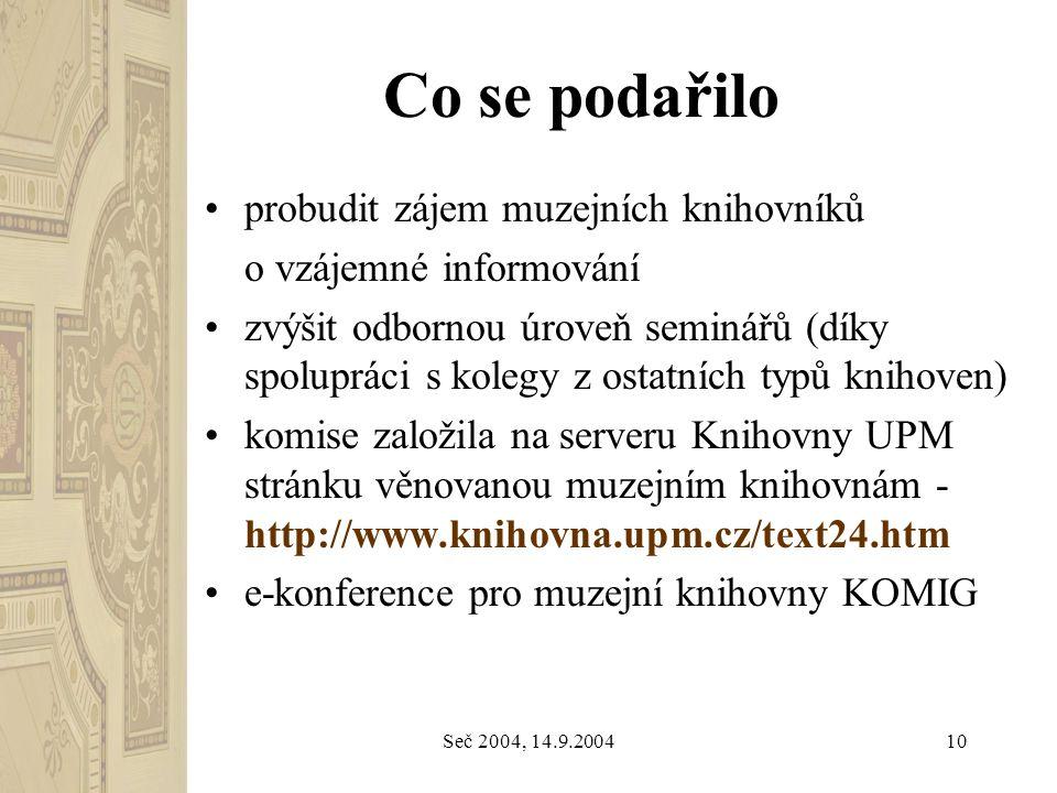 Seč 2004, 14.9.200410 Co se podařilo probudit zájem muzejních knihovníků o vzájemné informování zvýšit odbornou úroveň seminářů (díky spolupráci s kol