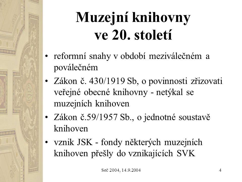 Seč 2004, 14.9.20044 Muzejní knihovny ve 20. století reformní snahy v období meziválečném a poválečném Zákon č. 430/1919 Sb, o povinnosti zřizovati ve