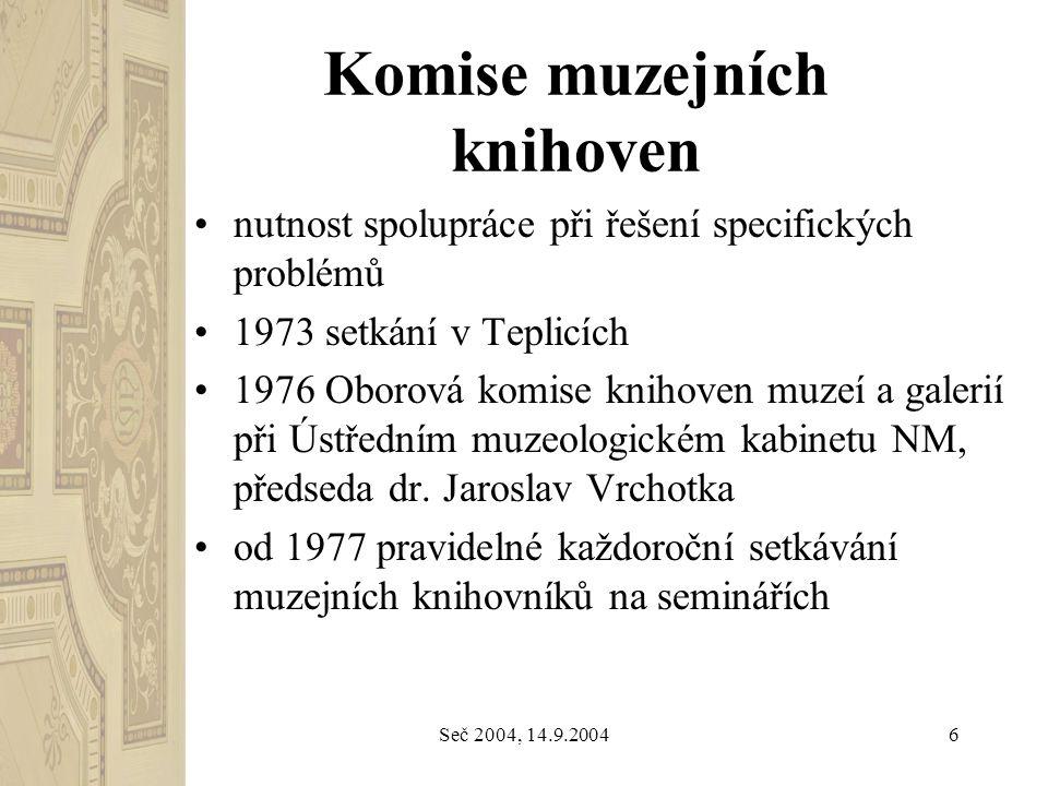Seč 2004, 14.9.20046 Komise muzejních knihoven nutnost spolupráce při řešení specifických problémů 1973 setkání v Teplicích 1976 Oborová komise knihov