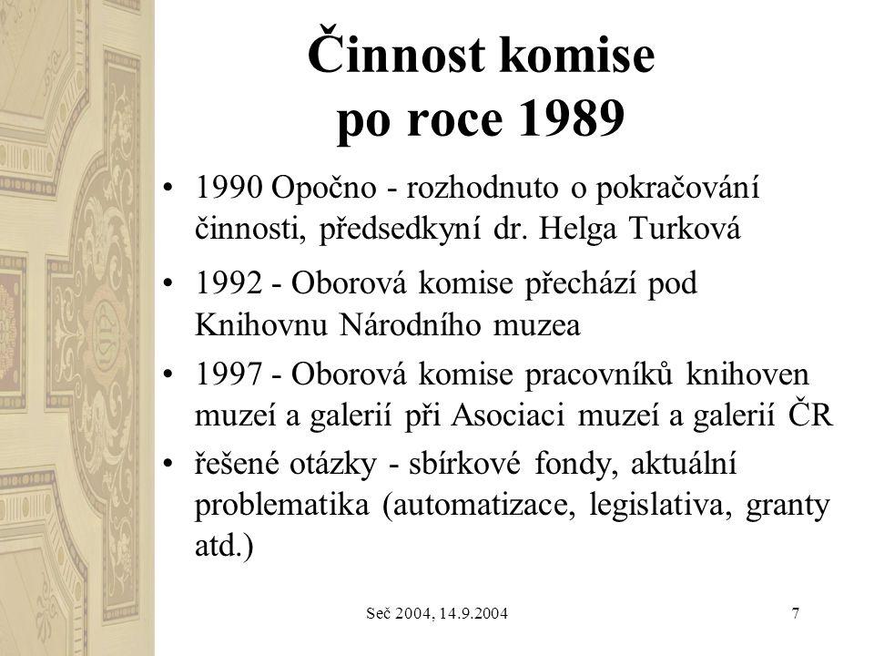 Seč 2004, 14.9.20047 Činnost komise po roce 1989 1990 Opočno - rozhodnuto o pokračování činnosti, předsedkyní dr. Helga Turková 1992 - Oborová komise