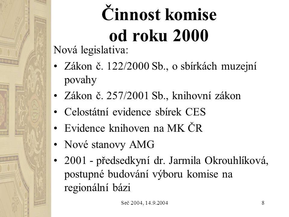 Seč 2004, 14.9.20048 Činnost komise od roku 2000 Nová legislativa: Zákon č. 122/2000 Sb., o sbírkách muzejní povahy Zákon č. 257/2001 Sb., knihovní zá