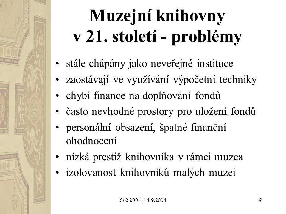 Seč 2004, 14.9.20049 Muzejní knihovny v 21. století - problémy stále chápány jako neveřejné instituce zaostávají ve využívání výpočetní techniky chybí
