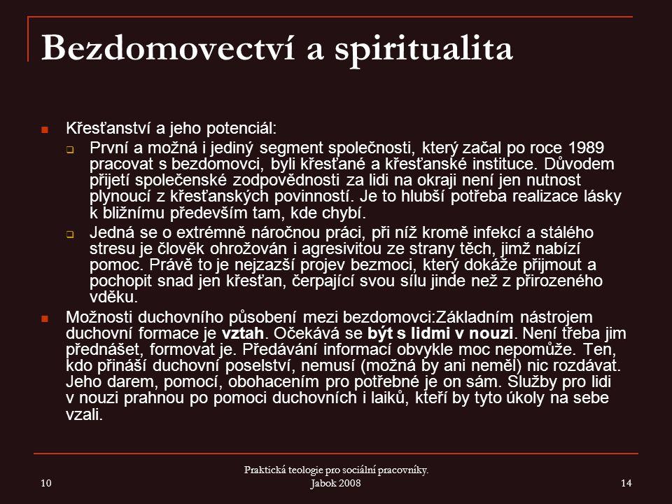 Bezdomovectví a spiritualita Křesťanství a jeho potenciál:  První a možná i jediný segment společnosti, který začal po roce 1989 pracovat s bezdomovc