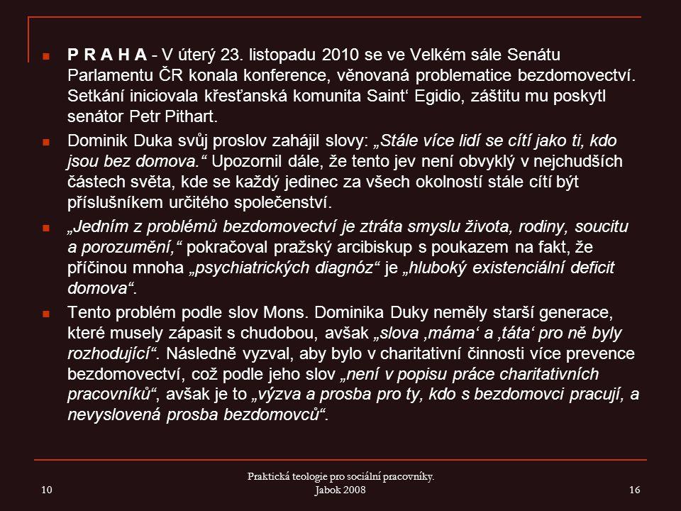 P R A H A - V úterý 23. listopadu 2010 se ve Velkém sále Senátu Parlamentu ČR konala konference, věnovaná problematice bezdomovectví. Setkání iniciova
