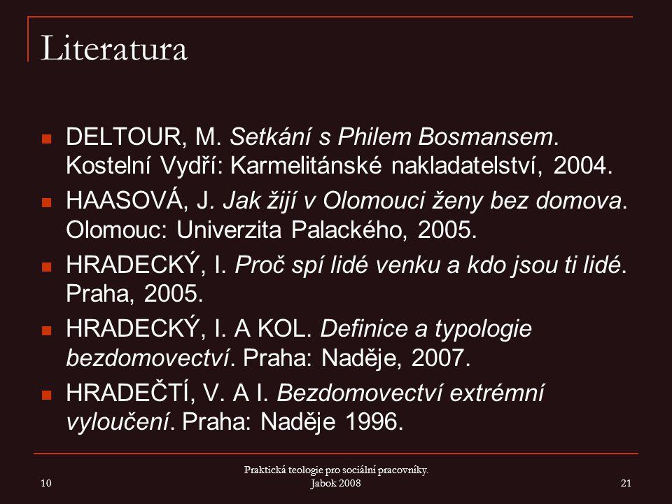 10 Praktická teologie pro sociální pracovníky. Jabok 2008 21 Literatura DELTOUR, M. Setkání s Philem Bosmansem. Kostelní Vydří: Karmelitánské nakladat