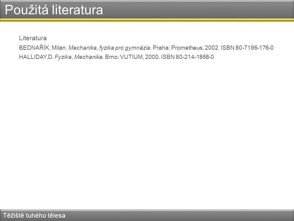 Použitá literatura Literatura BEDNAŘÍK, Milan. Mechanika, fyzika pro gymnázia.