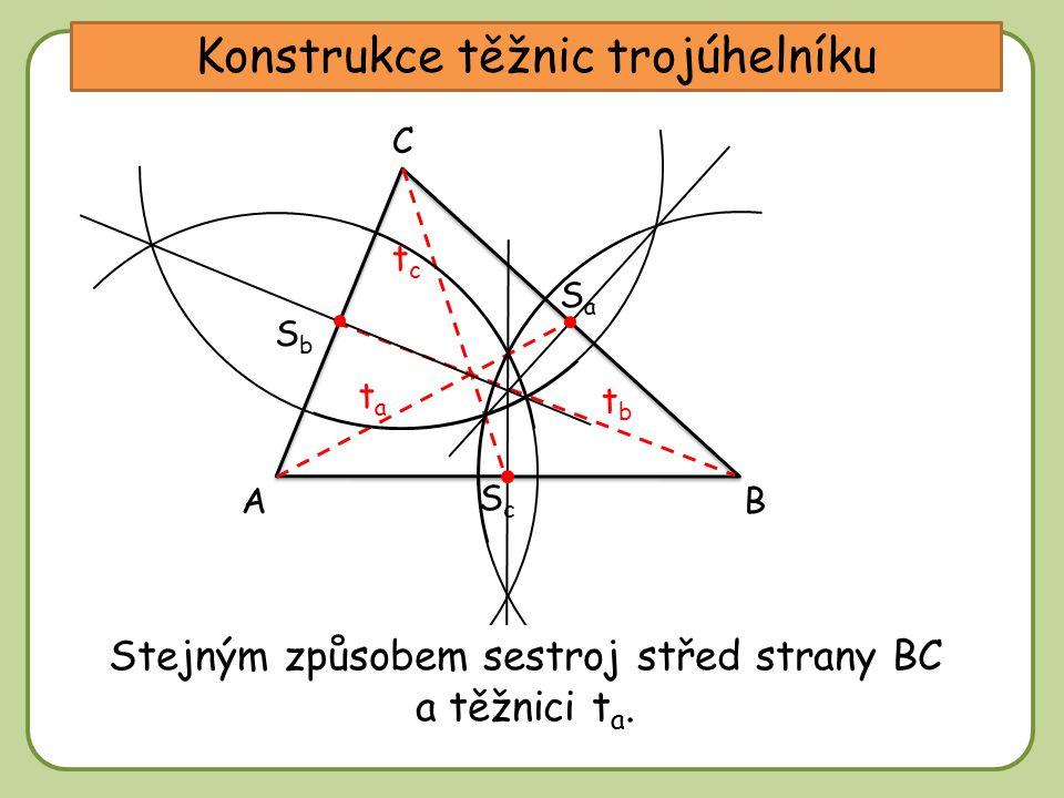 DD Konstrukce těžnic trojúhelníku A C B tbtb tctc SaSa SbSb ScSc tata Sestroj střed S c strany AB.Sestroj těžnici t c spojující vrchol C a střed S c.