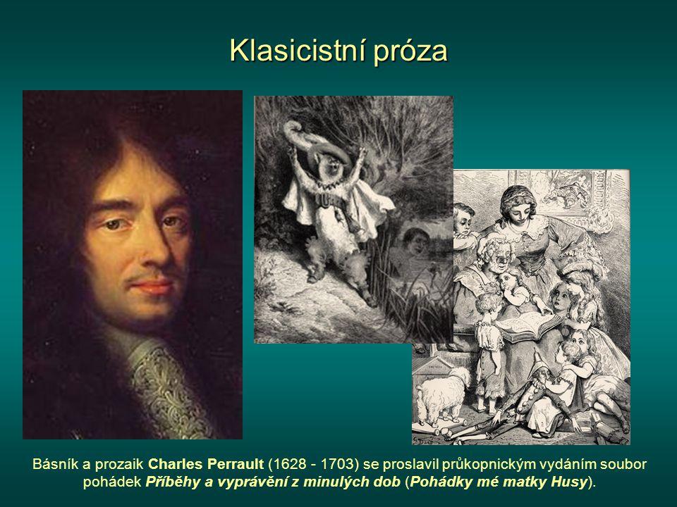 Klasicistní próza Básník a prozaik Charles Perrault (1628 - 1703) se proslavil průkopnickým vydáním soubor pohádek Příběhy a vyprávění z minulých dob (Pohádky mé matky Husy).