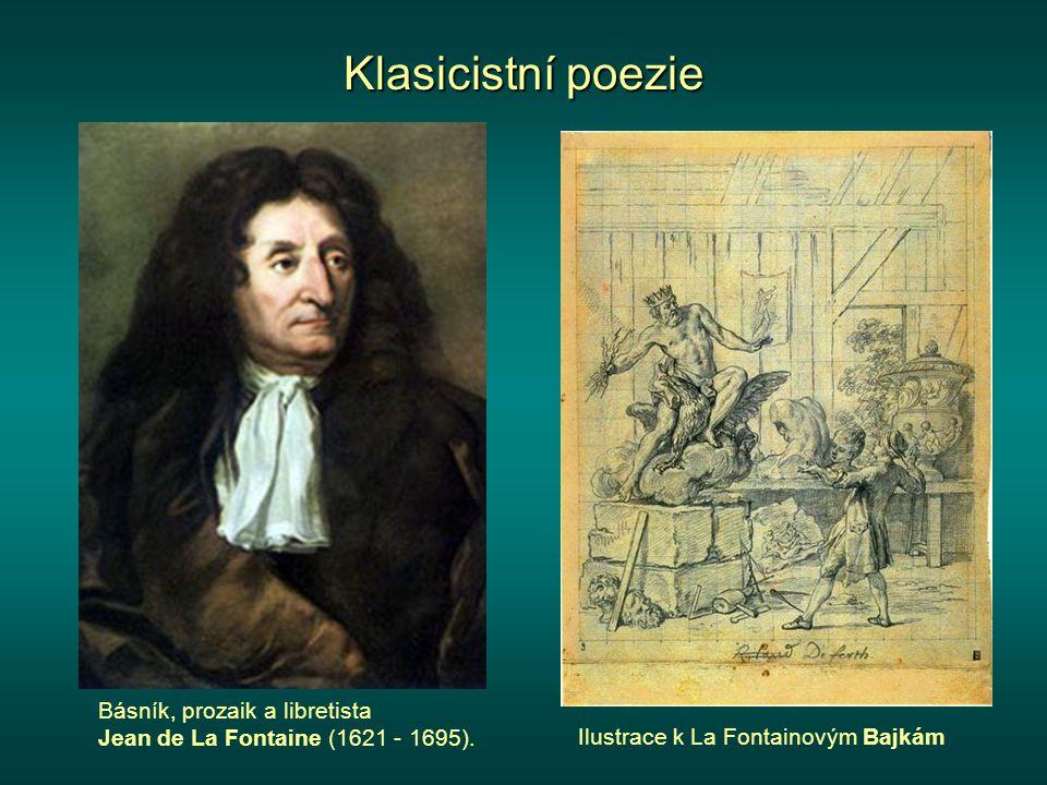 Klasicistní poezie Básník, prozaik a libretista Jean de La Fontaine (1621 - 1695).