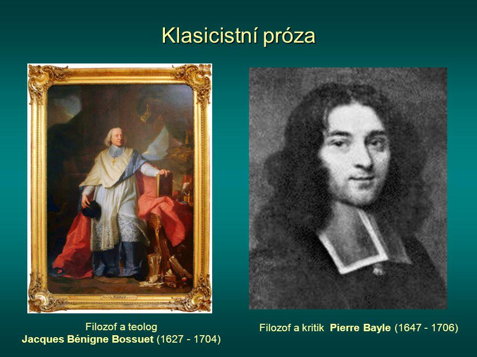 Klasicistní próza Filozof a teolog Jacques Bénigne Bossuet (1627 - 1704) Filozof a kritik Pierre Bayle (1647 - 1706)